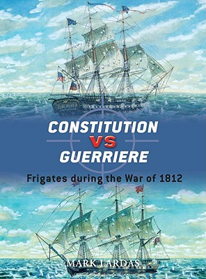 Constitution Vs Guerriere By Lardas, Mark